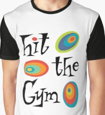 hit the gym Graphic T-Shirt