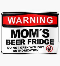 Mom´s Beer Fridge, , Do Not Open, Warning Sign Poster