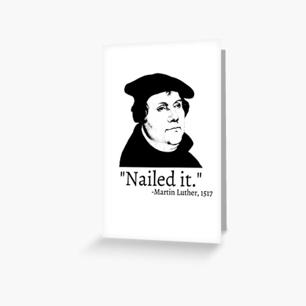 Nailed It - Martin Luther 1517 Greeting Card