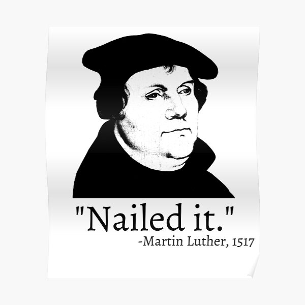 Nailed It - Martin Luther 1517 Poster