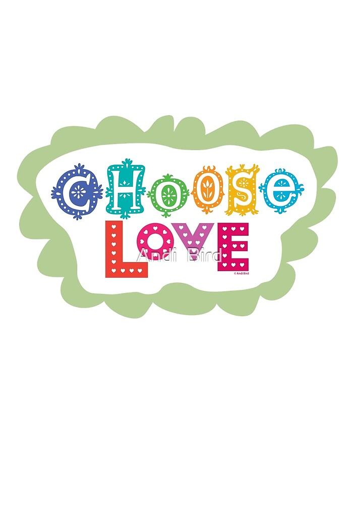 choose love by Andi Bird