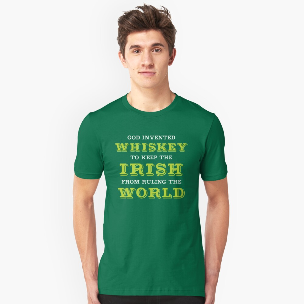 God Invented Whiskey To Keep The Irish From Ruling The World Slim Fit T-Shirt