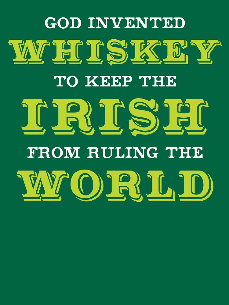 God Invented Whiskey To Keep The Irish From Ruling The World by DOODL