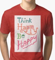 think happy be happy Tri-blend T-Shirt