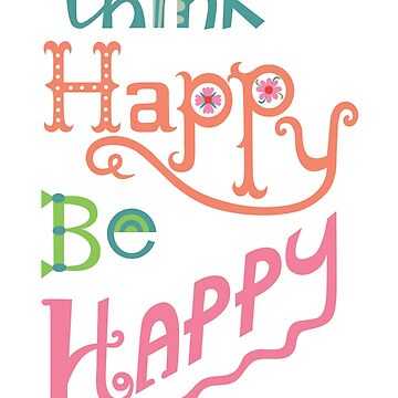 think happy be happy by andibird