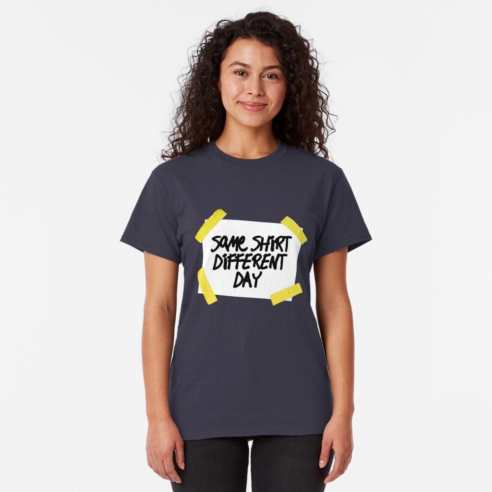 Same Shirt Different Day Classic T-Shirt