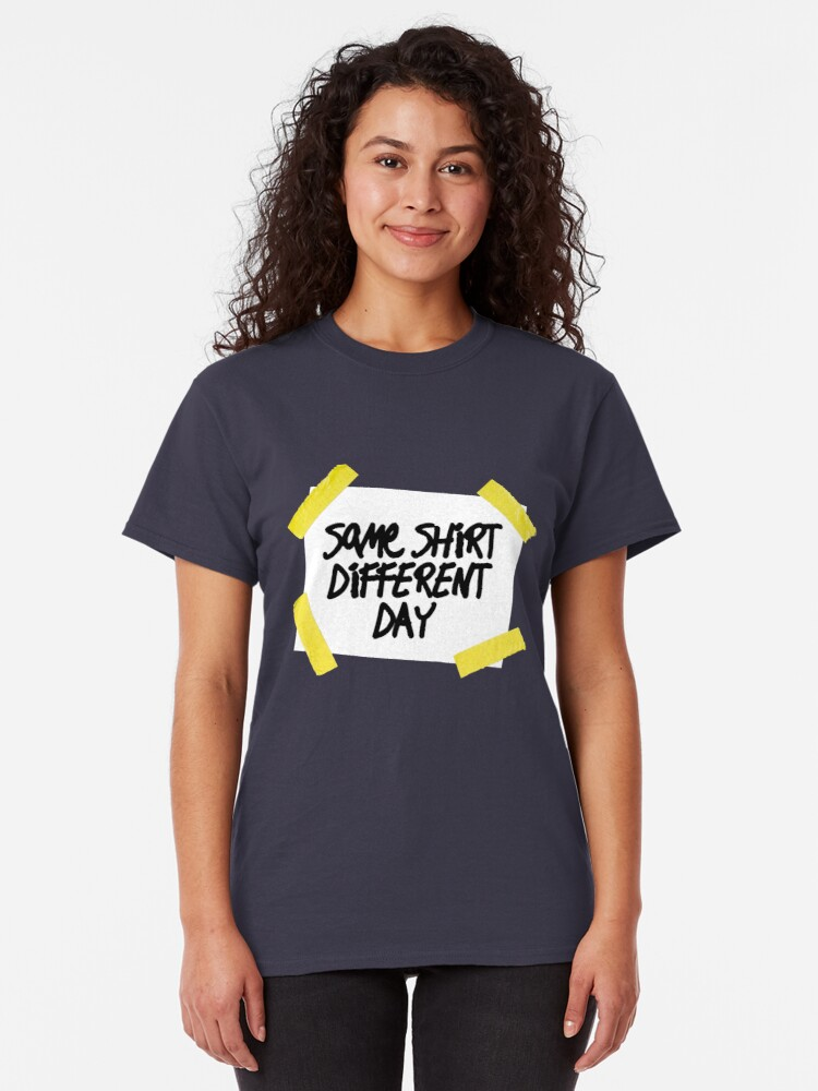 Alternate view of Same Shirt Different Day Classic T-Shirt