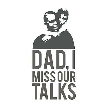 DAD I MISS OUR TALKS - Father's Day Gift by saadkh