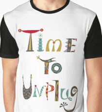 time to unplugz Graphic T-Shirt
