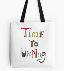 time to unplugz Tote Bag