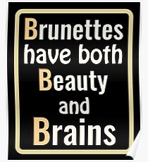 Brunettes Have Both Beauty And Brains - Brunette, Brunette Hair, Brown Hair, Brunette Girl, Hair Color Poster