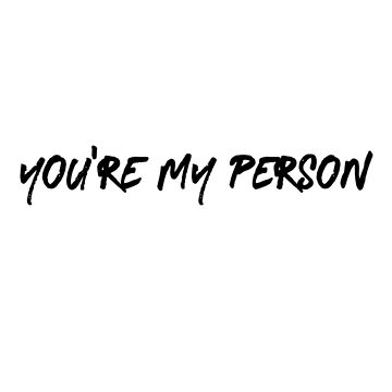 You're my Person by alyg1d