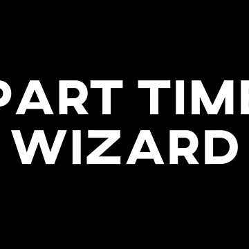 Part Time Wizard by teesaurus