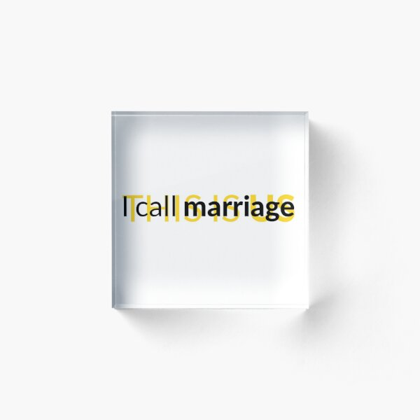 This is Us - I call marriage Acrylic Block