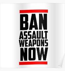 Gun Control - Ban Assault Weapons Now Poster