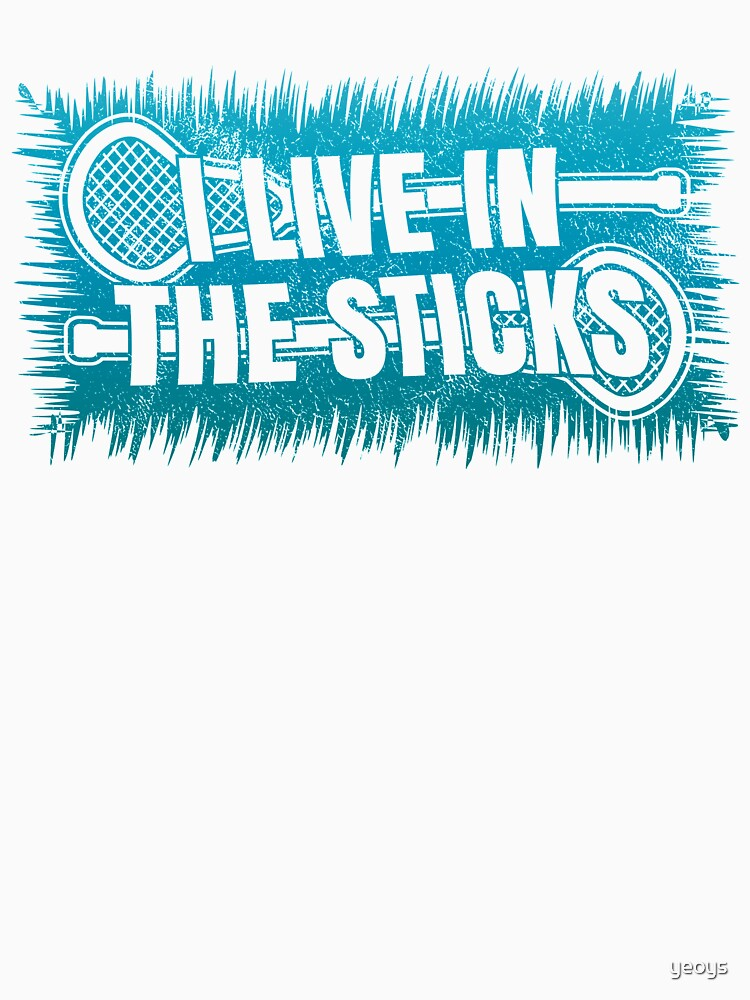 I Live In The Sticks - Funny Lacrosse Quotes Gift by yeoys