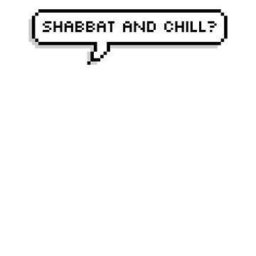 SHABBAT AND CHILL? by MadEDesigns