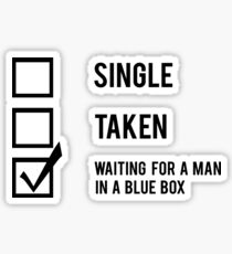 """Single, Taken, Waiting For A Man In A Blue Box"" Sticker"