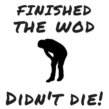 FINISHED THE WOD, DIDN'T DIE! - CROSS-TRAINING AND FITNESS GEAR by LolaAndJenny