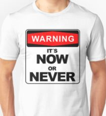 It´s Now or Never, Warning Sign big Unisex T-Shirt