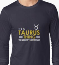 It'S A Taurus Thing, You Wouldn'T Understand Tee Long Sleeve T-Shirt