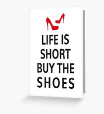Life is short, buy the shoes Greeting Card