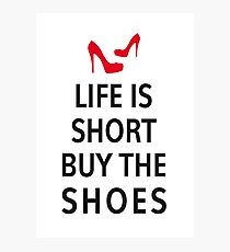 Life is short, buy the shoes Photographic Print