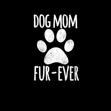 Trending Dog | Dog Mom Fur Ever by DSweethearts