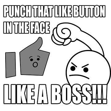 PUNCH THAT LIKE BUTTON IN THE FACE LIKE A BOSS!!! by ulrikkc