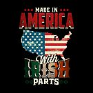 Made in America with Irish Parts Ireland Pride T Shirt St. Patricks day by Cheesybee