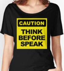 Think Before Speak, Caution Sign, big Women's Relaxed Fit T-Shirt