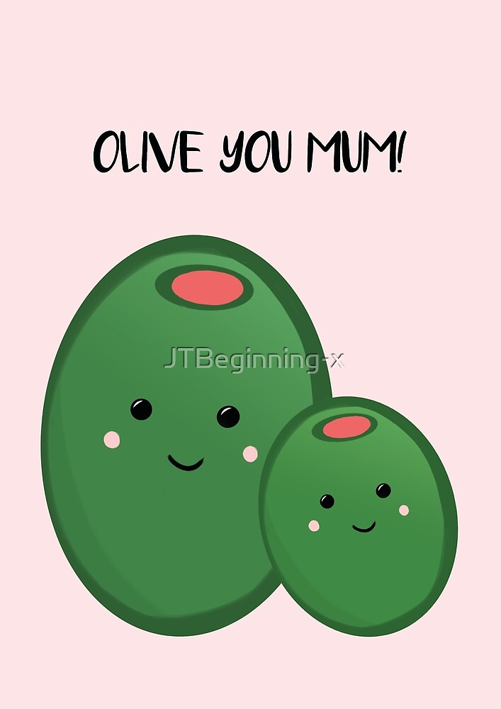 OLIVE YOU MUM! by JustTheBeginning-x (Tori)