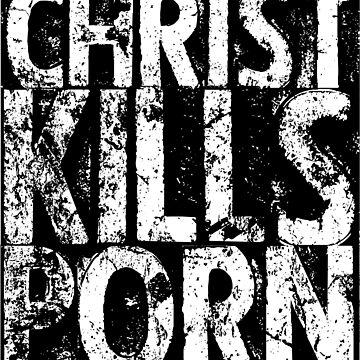 Christ Kills Porn (Black Border) by TroyDBlackmon