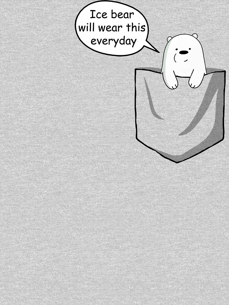Ice Bear Will Wear This Everyday - We Bare Bears Cartoon Pocket by DomCowles12