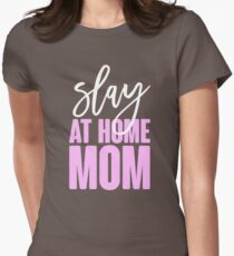 Slay At Home Mom Women's Fitted T-Shirt