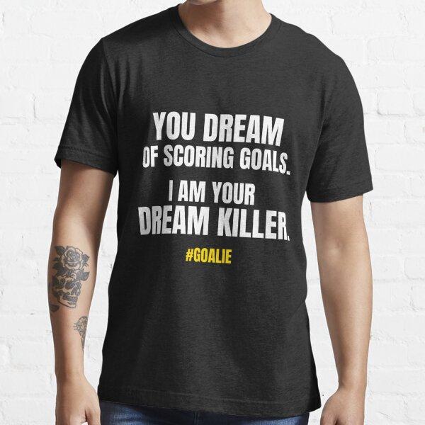 Goalie T-Shirt Dream Killer Essential T-Shirt
