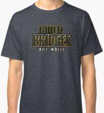 Build bridges not walls Classic T-Shirt