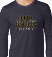 Build bridges not walls Long Sleeve T-Shirt