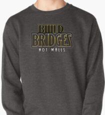 Build bridges not walls Pullover