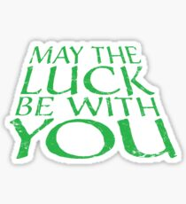 May the Luck be with You Sticker