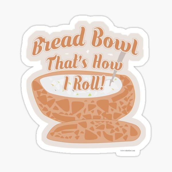 Bread Bowl How I Roll Sticker