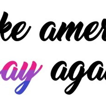 make america gay again - bi by wolfeyiceland