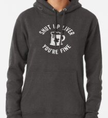 St Patrick's Day - Shut Up Liver You're Fine - Beer Drinking Pullover Hoodie