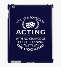 Today's Forecast Acting With No Chance Of House Cleaning Or Cooking iPad Case/Skin