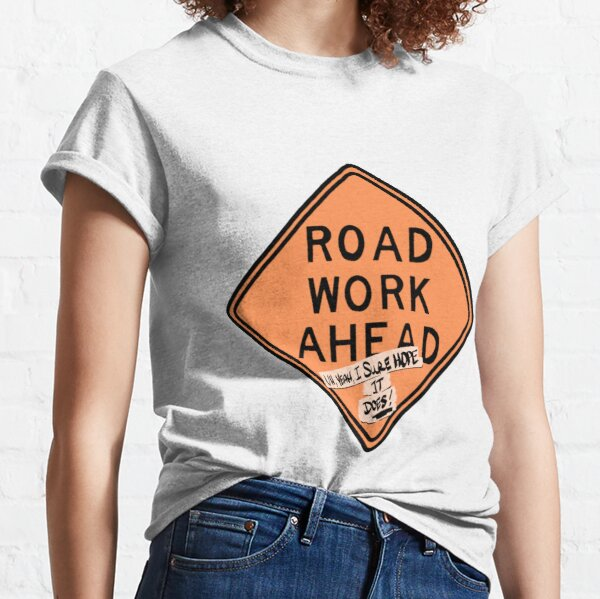 road work ahead?! um, yeah, i sure hope it does ! Classic T-Shirt