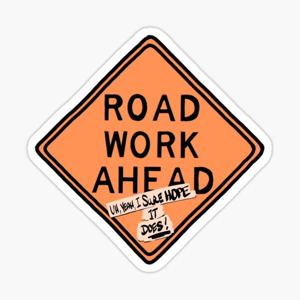 road work ahead?! um, yeah, i sure hope it does ! Sticker
