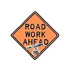 road work ahead?! um, yeah, i sure hope it does ! by elwwood