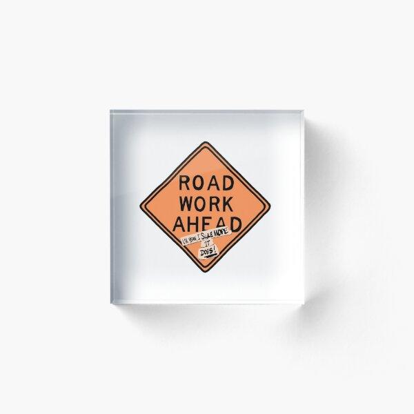 road work ahead?! um, yeah, i sure hope it does ! Acrylic Block