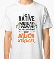 Im A Native American Woman   But Much Stronger Classic T-Shirt
