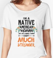 Im A Native American Woman | But Much Stronger Women's Relaxed Fit T-Shirt